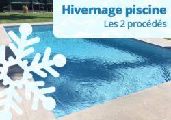 Hivernage piscine : 2 methode à connaitre